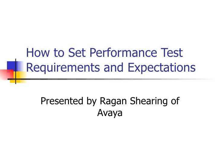 How to Set Performance Test Requirements and Expectations Presented by Ragan Shearing of Avaya