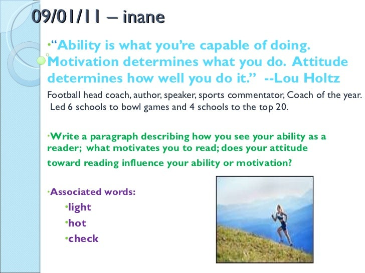 """09/01/11 – inane <ul><li>"""" Ability is what you're capable of doing.  Motivation determines what you do.  Attitude determin..."""