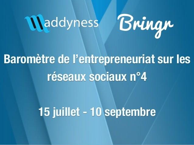 Bringr Baromètre de l'entrepreneuriat sur les réseaux sociaux n°4 15 juillet - 10 septembre