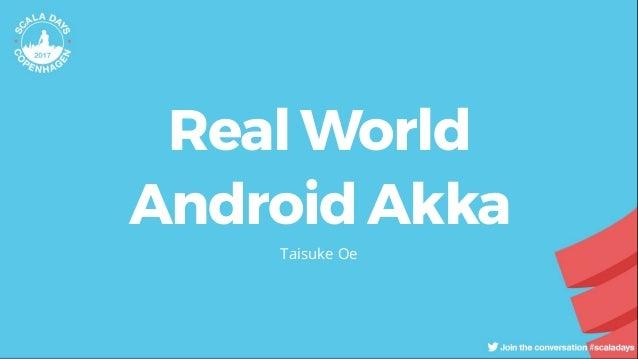 Real World Android Akka Taisuke Oe