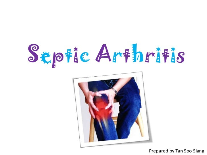 Septic Arthritis            Prepared by Tan Soo Siang