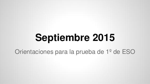 Septiembre 2015 Orientaciones para la prueba de 1º de ESO