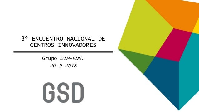 3º ENCUENTRO NACIONAL DE CENTROS INNOVADORES Grupo DIM-EDU. 20-9-2018