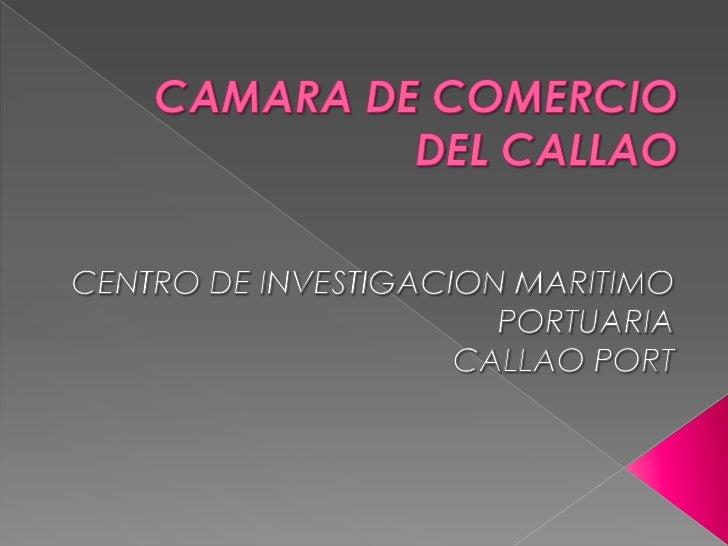 CAMARA DE COMERCIO DEL CALLAO<br />CENTRO DE INVESTIGACION MARITIMO PORTUARIACALLAO PORT<br />