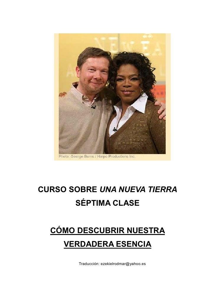 CURSO SOBRE UNA NUEVA TIERRA        SÉPTIMA CLASE     CÓMO DESCUBRIR NUESTRA      VERDADERA ESENCIA          Traducción: e...