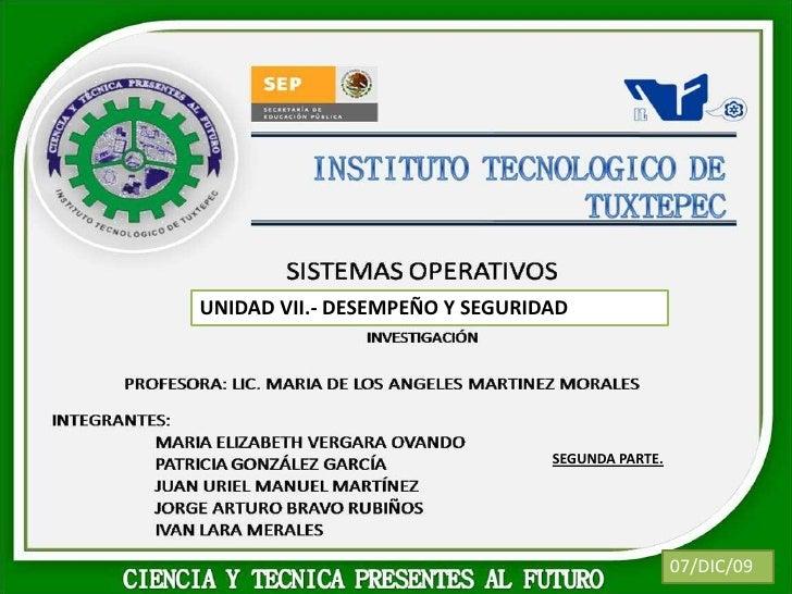 UNIDAD VII.- DESEMPEÑO Y SEGURIDAD<br />SEGUNDA PARTE.<br />07/DIC/09<br />