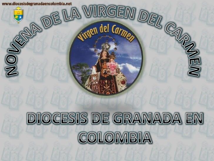 www.diocesisdegranadaencolombia.net<br />NOVENA DE LA VIRGEN DEL CARMEN<br />DIOCESIS DE GRANADA EN<br />COLOMBIA<br />