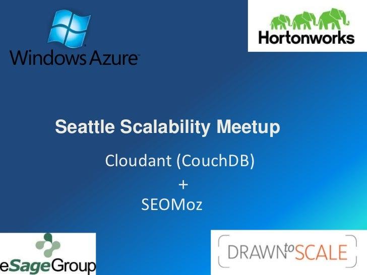 Seattle Scalability Meetup     Cloudant (CouchDB)              +         SEOMoz
