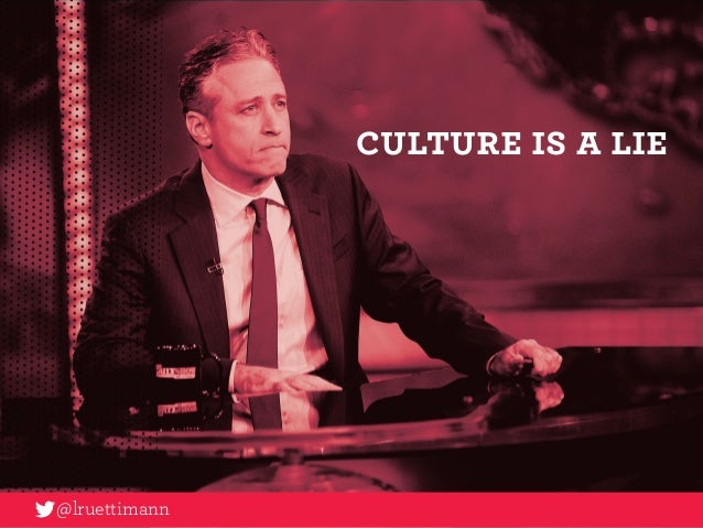 Culture is a lie @lruettimann