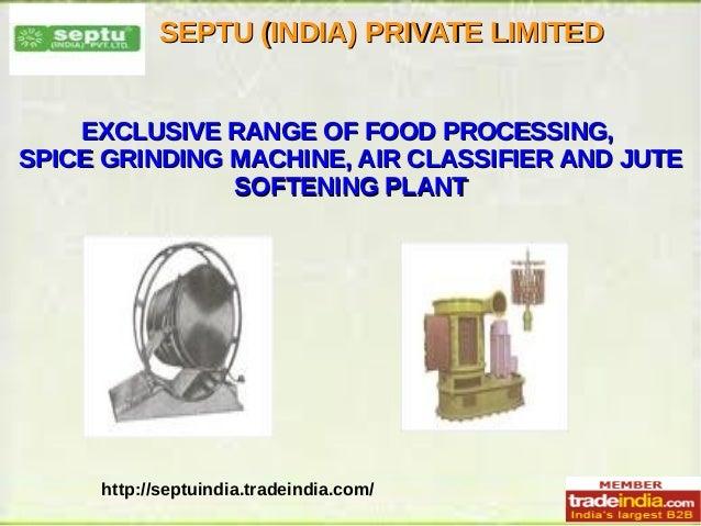 SEPTU (INDIA) PRIVATE LIMITEDSEPTU (INDIA) PRIVATE LIMITED http://septuindia.tradeindia.com/ EXCLUSIVE RANGE OF FOOD PROCE...