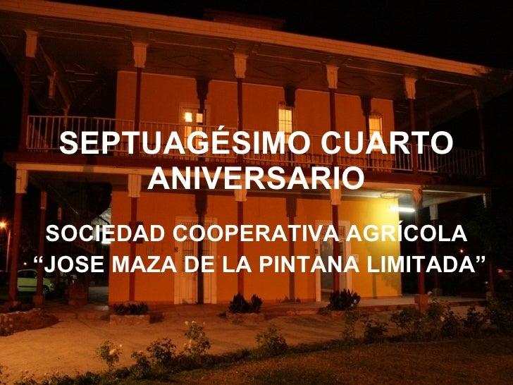 "SEPTUAGÉSIMO CUARTO ANIVERSARIO SOCIEDAD COOPERATIVA AGRÍCOLA "" JOSE MAZA DE LA PINTANA LIMITADA"""
