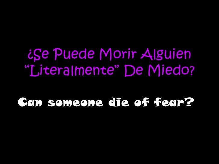 """¿Se Puede Morir Alguien """"Literalmente"""" De Miedo? Can someone die of fear?"""