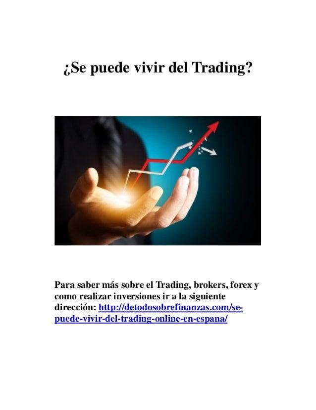 ¿Se puede vivir del Trading?  Para saber más sobre el Trading, brokers, forex y  como realizar inversiones ir a la siguien...