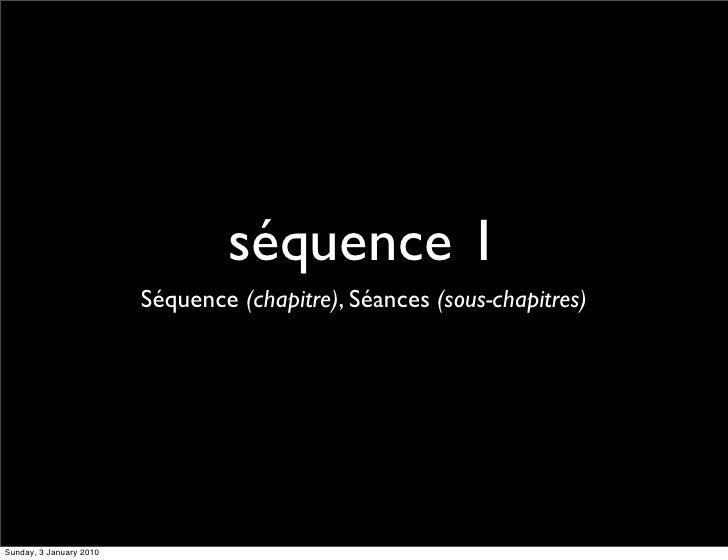 séquence 1                          Séquence (chapitre), Séances (sous-chapitres)     Sunday, 3 January 2010