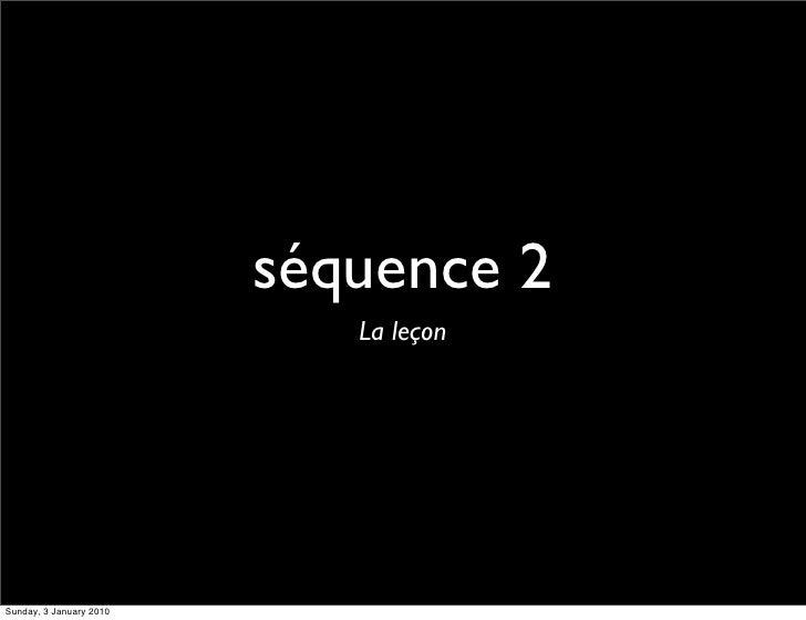 séquence 2                             La leçon     Sunday, 3 January 2010