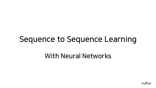 Sequence to Sequence Learning With Neural Networks huffon