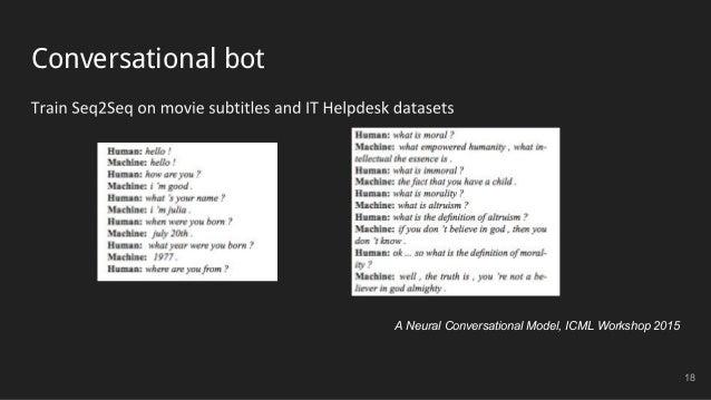 Conversational bot 18 A Neural Conversational Model, ICML Workshop 2015