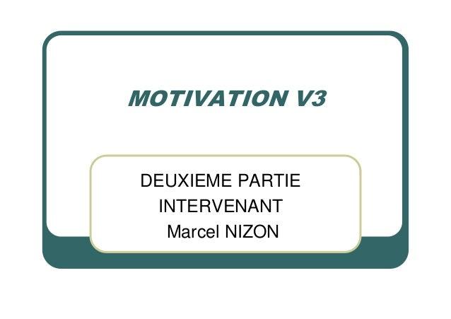MOTIVATION V3DEUXIEME PARTIE INTERVENANT  Marcel NIZON