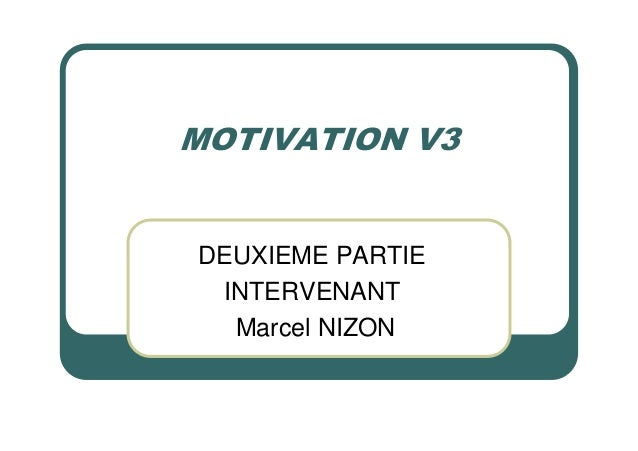 MOTIVATION V3DEUXIEME PARTIE INTERVENANT  Marcel NIZON