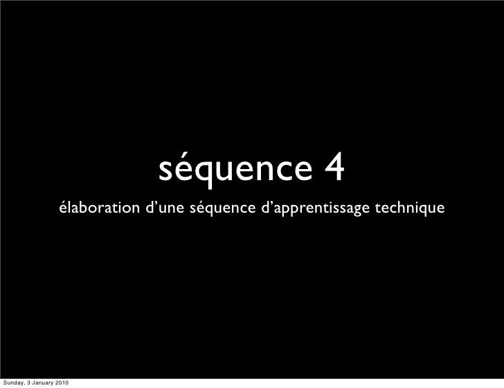 séquence 4                   élaboration d'une séquence d'apprentissage technique     Sunday, 3 January 2010