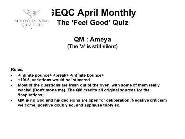 SEQC April Monthly The 'Feel Good' Quiz QM : Ameya (The 'a' is still silent)  Rules: ● <Infinite pounce> <break> <infinite...