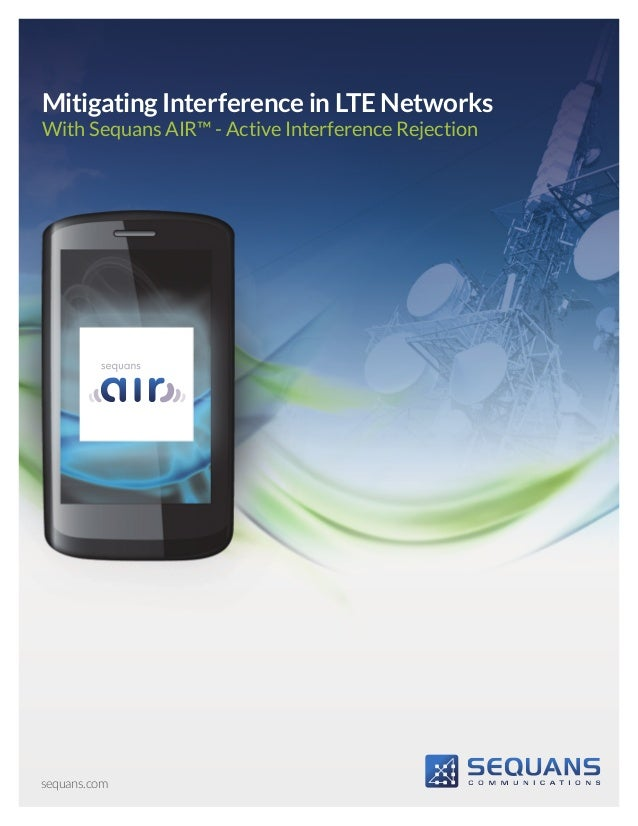 Mitigating Interference in LTE NetworksWith Sequans AIR™ - Active Interference Rejectionsequans.com