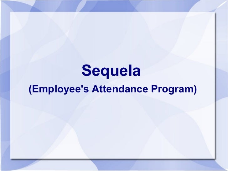 Sequela   (Employee's Attendance Program)