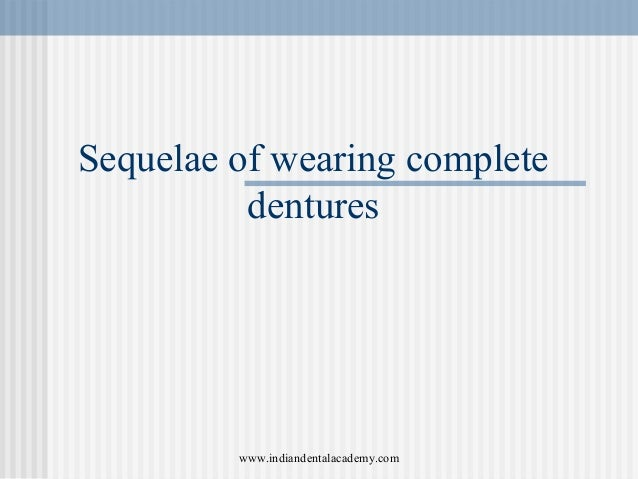 Sequelae of wearing complete dentures www.indiandentalacademy.com