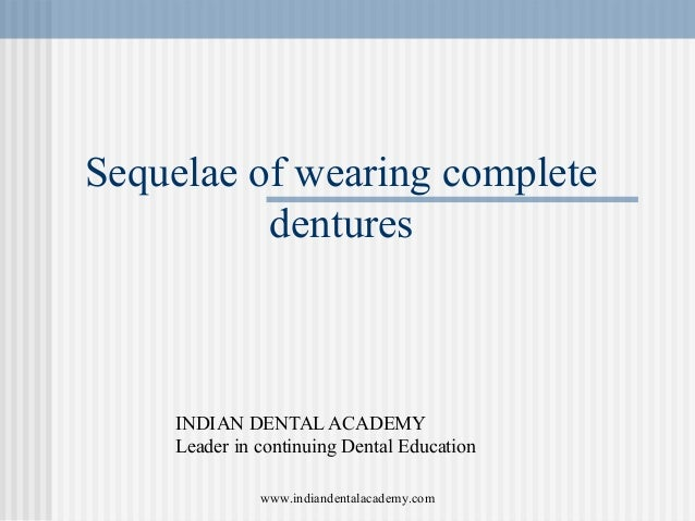 Sequelae of wearing complete dentures INDIAN DENTAL ACADEMY Leader in continuing Dental Education www.indiandentalacademy....