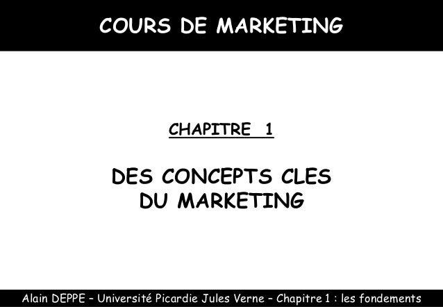 COURS DE MARKETING  CHAPITRE 1  DES CONCEPTS CLES DU MARKETING  Alain DEPPE – Université Picardie Jules Verne – Chapitre 1...