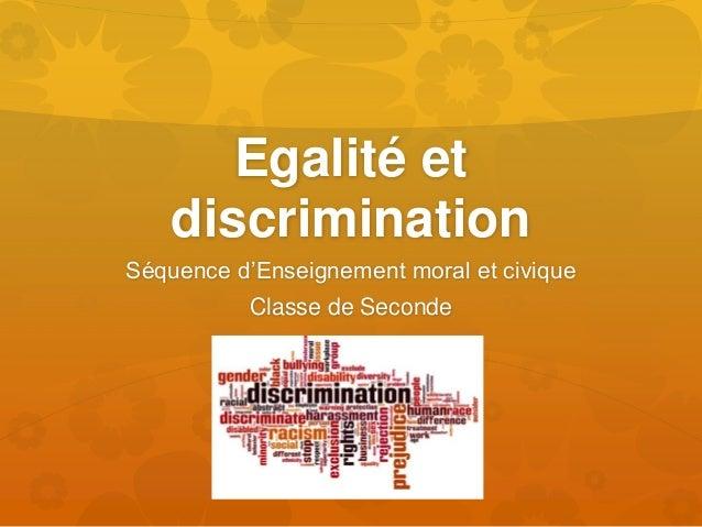 Egalité et discrimination Séquence d'Enseignement moral et civique Classe de Seconde