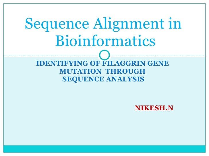 IDENTIFYING OF FILAGGRIN GENE MUTATION  THROUGH  SEQUENCE ANALYSIS NIKESH.N Sequence Alignment in  Bioinformatics