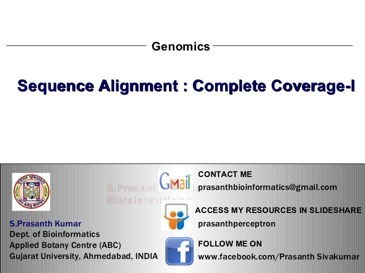 S.Prasanth Kumar, Bioinformatician Genomics Sequence Alignment : Complete Coverage-I S.Prasanth Kumar   Dept. of Bioinform...