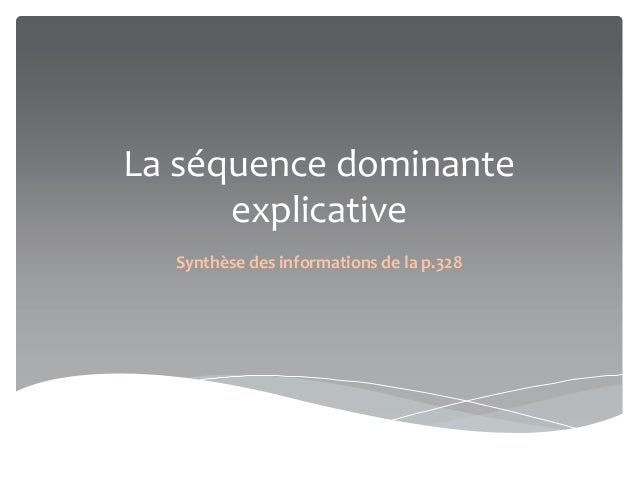 La séquence dominante explicative Synthèse des informations de la p.328