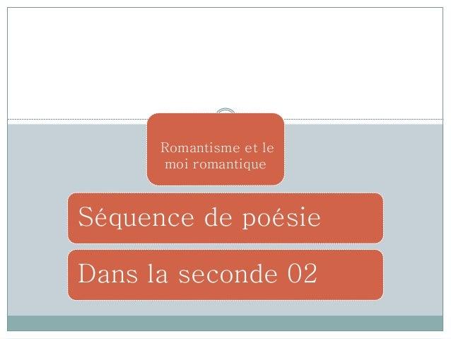Romantisme et le moi romantique Séquence de poésie Dans la seconde 02