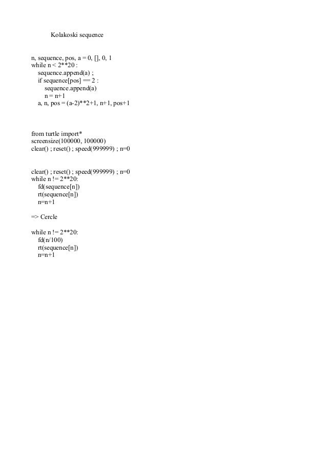 Kolakoski sequence n, sequence, pos, a = 0, [], 0, 1 while n < 2**20 : sequence.append(a) ; if sequence[pos] == 2 : sequen...