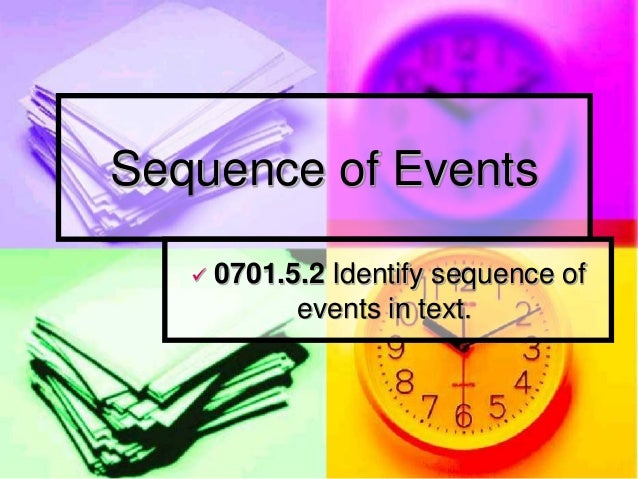 Sequence of Events      0701.5.2 Identify sequence of             events in text.