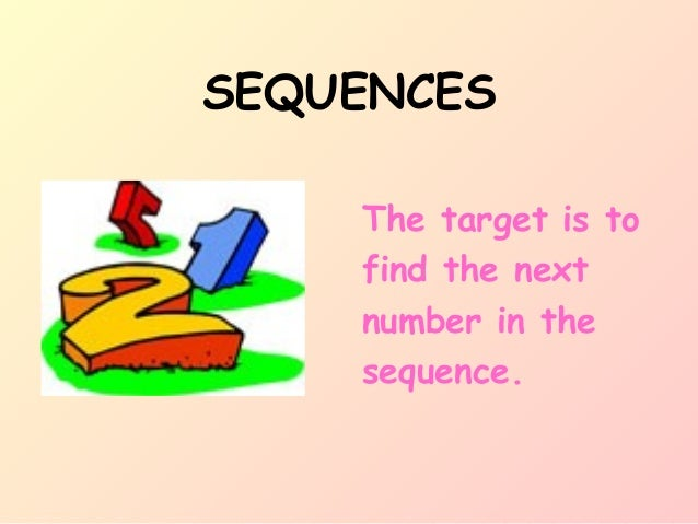 SEQUENCES The target is to find the next number in the sequence.