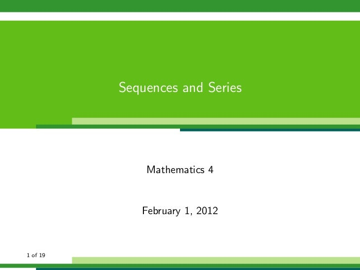 Sequences and Series              Mathematics 4             February 1, 20121 of 19