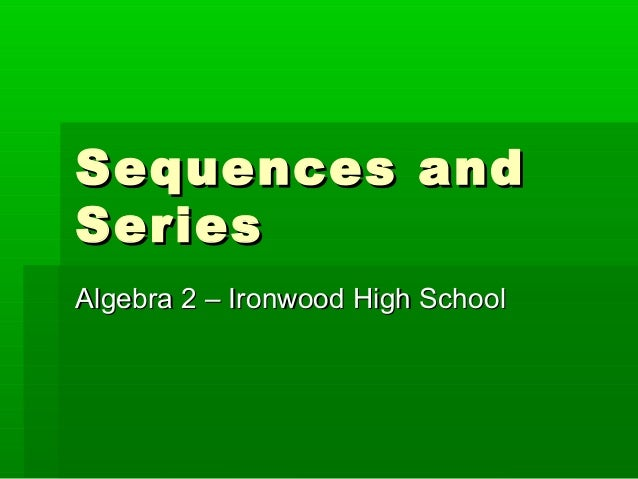 Sequences andSequences andSeriesSeriesAlgebra 2 – Ironwood High SchoolAlgebra 2 – Ironwood High School