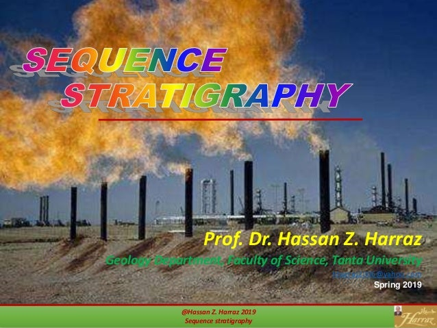 @Hassan Z. Harraz 2019 Sequence stratigraphy Prof. Dr. Hassan Z. Harraz Geology Department, Faculty of Science, Tanta Univ...