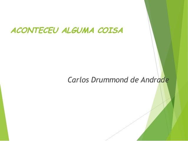 ACONTECEU ALGUMA COISACarlos Drummond de Andrade