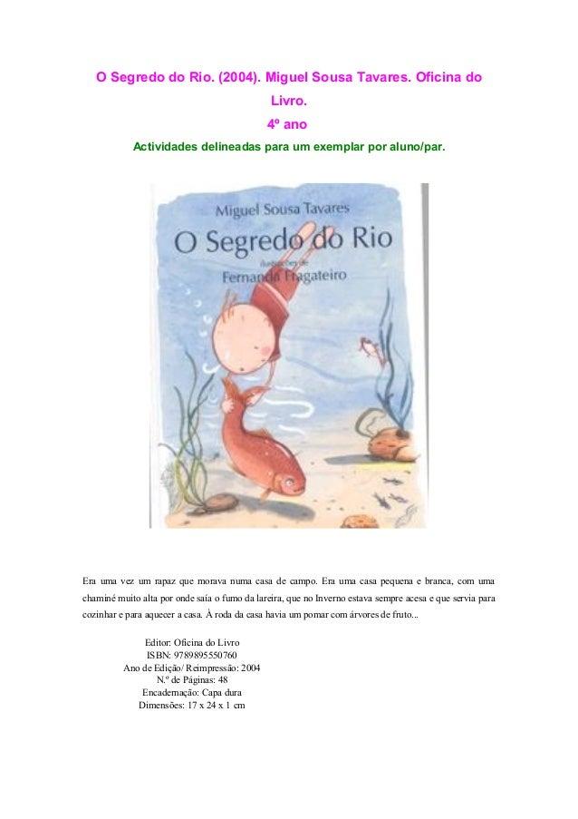 O Segredo do Rio. (2004). Miguel Sousa Tavares. Oficina do Livro. 4º ano Actividades delineadas para um exemplar por aluno...