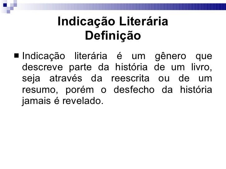 Indicação Literária Definição <ul><li>Indicação literária é um gênero que descreve parte da história de um livro, seja atr...