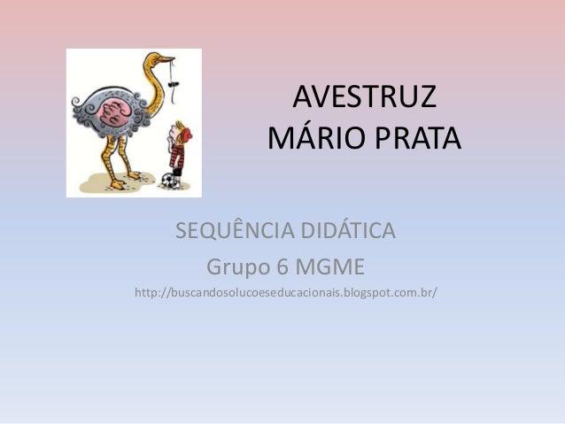 AVESTRUZMÁRIO PRATASEQUÊNCIA DIDÁTICAGrupo 6 MGMEhttp://buscandosolucoeseducacionais.blogspot.com.br/