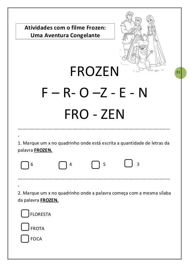 31 Atividades com o filme Frozen: Uma Aventura Congelante FROZEN F – R- O –Z - E - N FRO - ZEN ---------------------------...