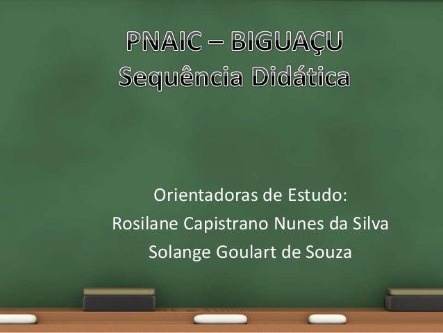 Orientadoras de Estudo: Rosilane Capistrano Nunes da Silva Solange Goulart de Souza