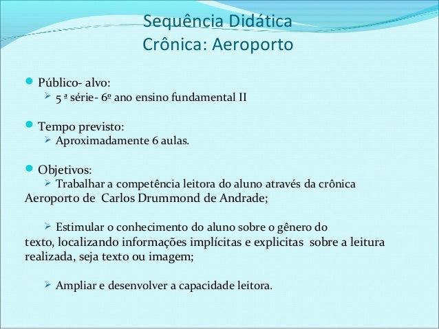 Sequência DidáticaCrônica: AeroportoPúblico- alvo: 5 ª série- 6º ano ensino fundamental IITempo previsto: Aproximadame...