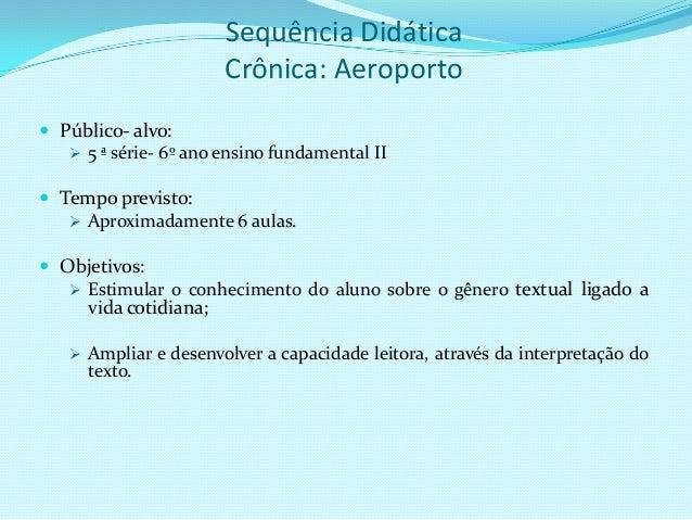 Sequência DidáticaCrônica: Aeroporto Público- alvo: 5 ª série- 6º ano ensino fundamental II Tempo previsto: Aproximada...