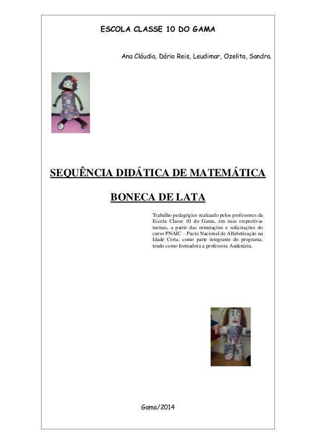 ESCOLA CLASSE 10 DO GAMA Ana Cláudia, Dário Reis, Leudimar, Ozelita, Sandra. SEQUÊNCIA DIDÁTICA DE MATEMÁTICA BONECA DE LA...